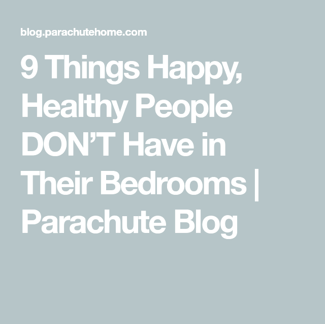 9 Things Happy, Healthy People DON#U2019T Have in Their Bedrooms, Parachute Blog screens emit